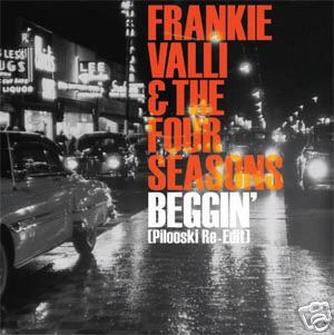 Frankie Valli & The Four Seasons - Beggin' (Pilooski edit)